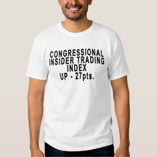 CONGRESSIONAL INSIDER TRADING INDEX UP - 27pts..pn T-Shirt