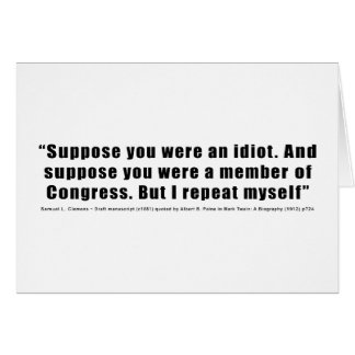 Congressmen Are Idiots Quote by Samuel L. Clemens Card
