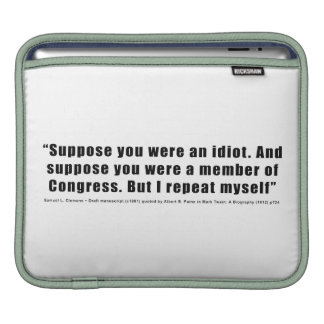 Congressmen Are Idiots Quote by Samuel L. Clemens iPad Sleeves