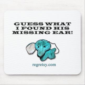 ¡Conjetura qué encontré su oído que falta! Alfombrillas De Ratones