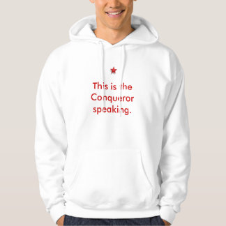 "Conquer club,  ""this is the conqueror speaking"" hoodie"