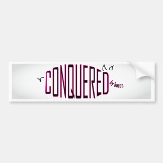 Conquered by Bacon Bumper Sticker