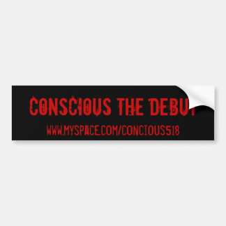 Conscious The Debut, www.myspace.com/concious518 Car Bumper Sticker