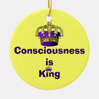 Consciousness  is King ornament