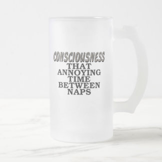 Consciousness: That annoying time between naps Frosted Glass Beer Mug