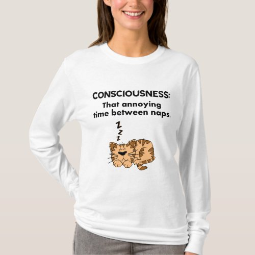 Consciousness That Annoying Time Between Naps T_Shirt