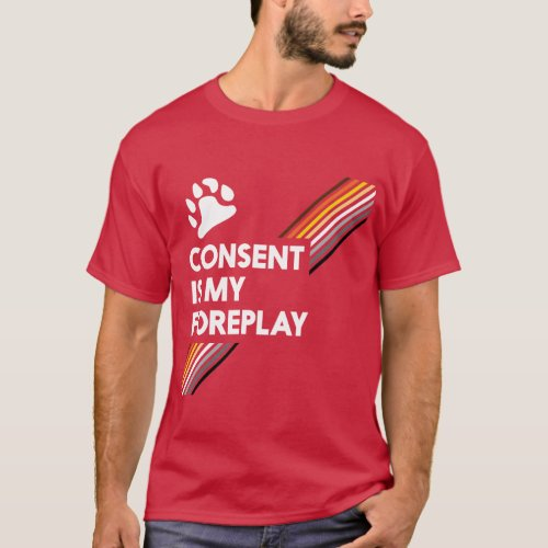 Consent Is My Foreplay Dark T_Shirt