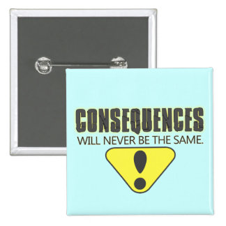 Consequences will never be the same 2 inch square button