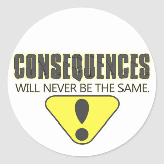 Consequences will never be the same classic round sticker