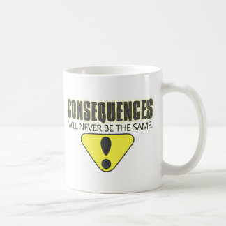 Consequences will never be the same coffee mug