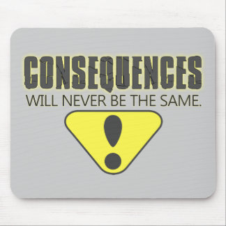 Consequences will never be the same mouse pad