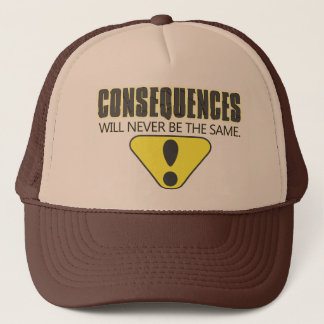 Consequences will never be the same trucker hat