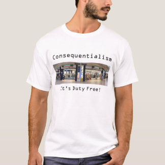 Consequentialism: It's Duty Free! (ethics) T-Shirt