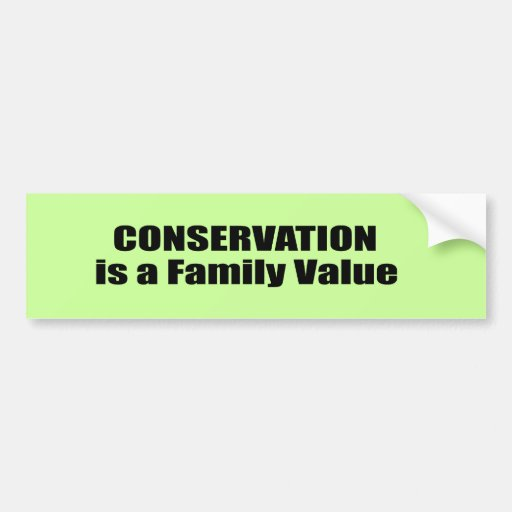 Conservation is a family value bumper stickers