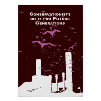 Conservationists do it for future generations poster