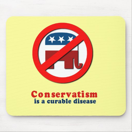 Conservatism is a curable disease mouse pad