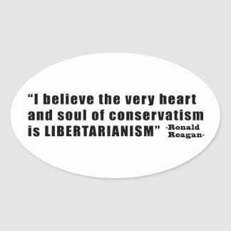 Conservatism Libertarianism Quote by Ronald Reagan Oval Sticker