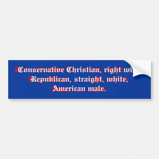 Conservative Christian, right wing Republican, ... Bumper Stickers