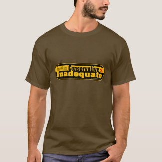 Conservative Is Less Than Inadequate T-Shirt