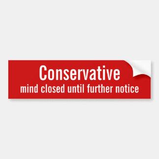 Conservative, mind closed until further notice car bumper sticker