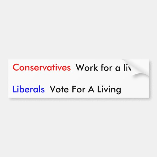 Conservatives, Liberals, Work for a living, Vot... Bumper Sticker