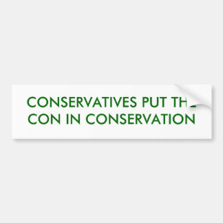 CONSERVATIVES PUT THE CON IN CONSE... - Customized Bumper Sticker