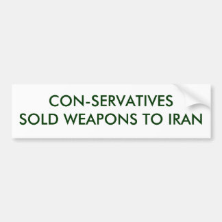 CONSERVATIVES SOLD WEAPONS TO IRAN BUMPER STICKER