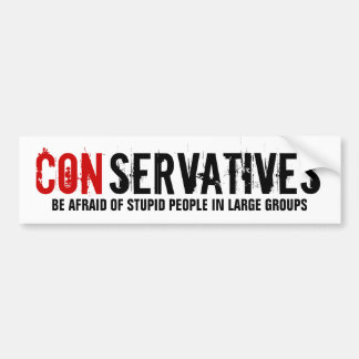 Conservatives - Stupid People in Large Groups Bumper Sticker