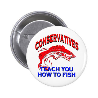 Conservatives Teach You To Fish Pin