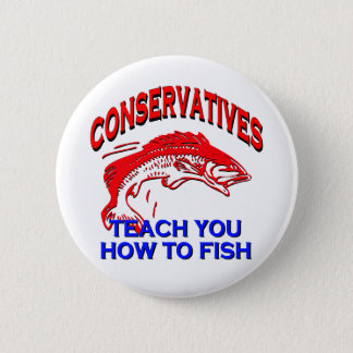 Conservatives Teach You To Fish Pinback Button