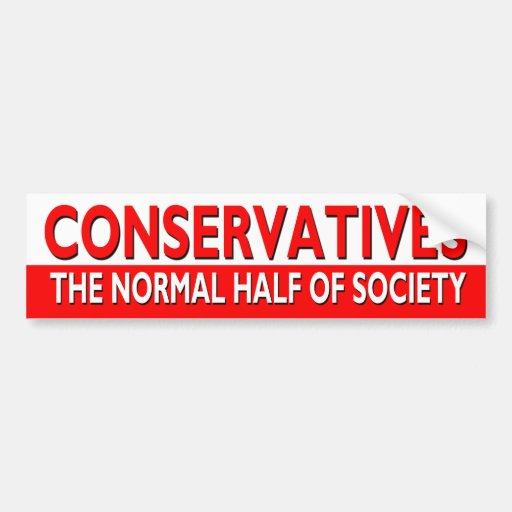 Conservatives - The Normal Half of Society Bumper Sticker