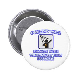 Conserve el agua. Riegue w alguien. Psoriasis Pin