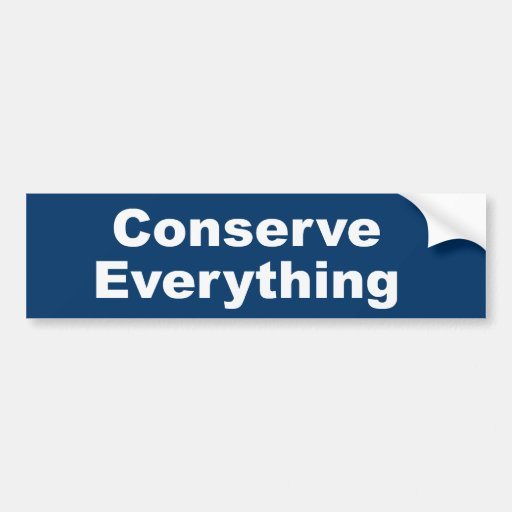 Conserve Everything Bumper Stickers