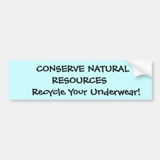 CONSERVE NATURAL RESOURCES    Recycle Your Un... Bumper Sticker