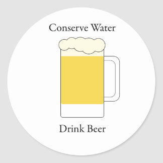 Conserve Water Drink Beer Classic Round Sticker