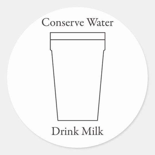 Conserve Water Drink MILK Classic Round Sticker