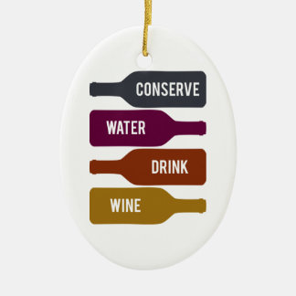 Conserve Water Drink Wine Ceramic Ornament
