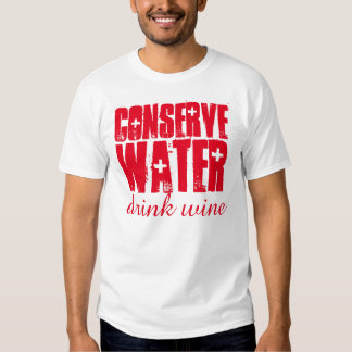 Conserve Water Drink wine Funny T-shirt