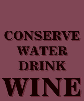 CONSERVE WATER! DRINK WINE! SHIRTS