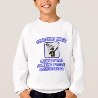 Conserve Water .. Shower .. Hypertension Sweatshirt