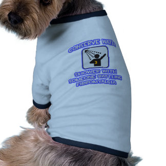 Conserve Water .. Shower w Someone .. Fibromyalgia Doggie Tshirt