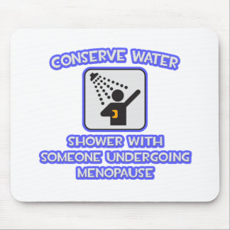 Conserve Water Shower w Someone Menopause Mouse Pad