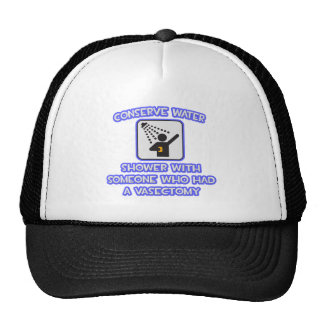 Conserve Water .. Shower w Someone .. Vasectomy Hats