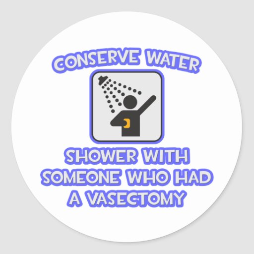 Conserve Water .. Shower w Someone .. Vasectomy Stickers