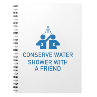 Conserve Water Shower With A Friend Spiral Notebook