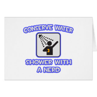 Conserve Water .. Shower With a Nerd Card