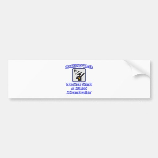 Conserve Water .. Shower With a Nurse Anesthetist Bumper Stickers