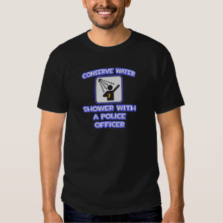 Conserve Water .. Shower With a Police Officer T-shirt