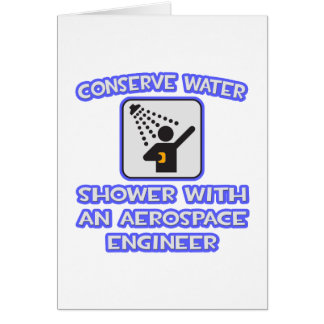 Conserve Water .. Shower With Aerospace Engineer Card