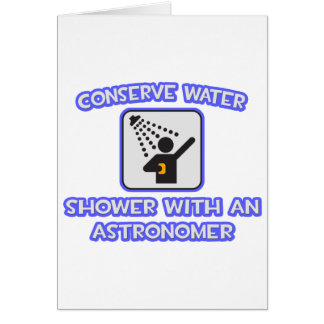 Conserve Water .. Shower With an Astronomer Card